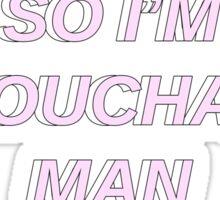 So I'm Untouchable Man Sticker