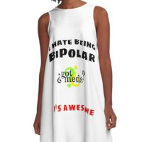 I hate being Bipolar, It's awesome! A-Line Dress