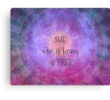 She who is brave is free Canvas Print