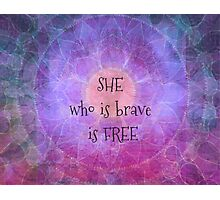 She who is brave is free Photographic Print