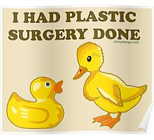 I Had Plastic Surgery Done Funny Ducks Poster