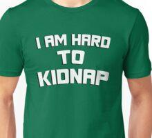 I am hard to kidnap Unisex T-Shirt