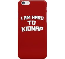 I am hard to kidnap iPhone Case/Skin