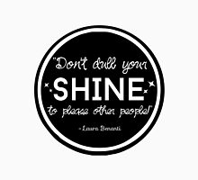 """""""Don't Dull Your Shine"""" Quote Unisex T-Shirt"""