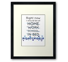 Right Now, I should be at DISNEY WORLD Framed Print