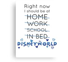 Right Now, I should be at DISNEY WORLD Canvas Print