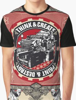 think and create print and destroy Graphic T-Shirt