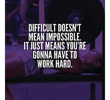 Difficult Doesn't Mean Impossible (Bench Press) Photographic Print