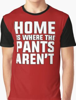 Home is where the pants aren't Graphic T-Shirt
