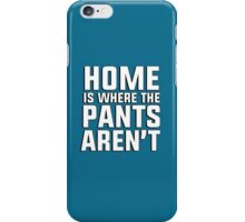 Home is where the pants aren't iPhone Case/Skin