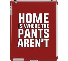 Home is where the pants aren't iPad Case/Skin