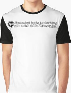 Spooning leads to forking so use condiments Graphic T-Shirt