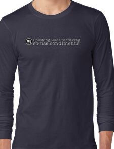 Spooning leads to forking so use condiments Long Sleeve T-Shirt