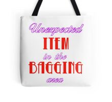 Unexpected Item in the Bagging Area! Tote Bag