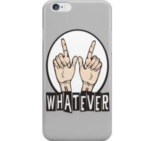 WHATEVER ! iPhone Case/Skin