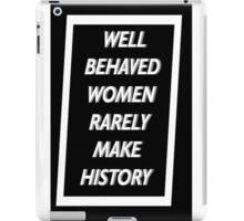 Well Behaved Women Rarely Make History iPad Case/Skin