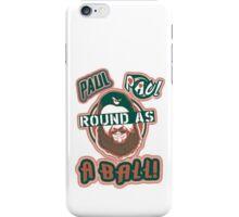 Paul, Paul... Round as a BALL! iPhone Case/Skin