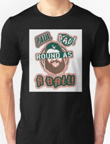 Paul, Paul... Round as a BALL! Unisex T-Shirt