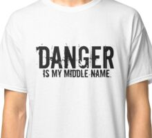 Danger is my middle name. Classic T-Shirt