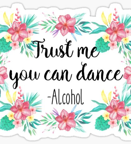 Trust me you can dance - Alcohol Sticker