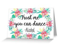Trust me you can dance - Alcohol Greeting Card