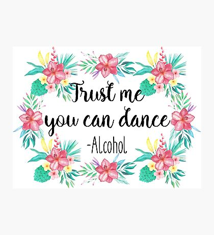 Trust me you can dance - Alcohol Photographic Print