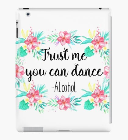 Trust me you can dance - Alcohol iPad Case/Skin