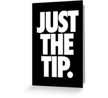 JUST THE TIP. Greeting Card