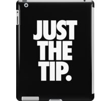 JUST THE TIP. iPad Case/Skin
