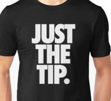 JUST THE TIP. Unisex T-Shirt