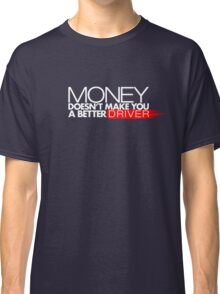 Money doesn't make you a better driver (1) Classic T-Shirt