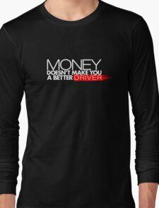 Money doesn't make you a better driver (1) Long Sleeve T-Shirt