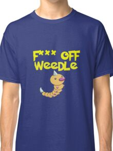 F*** off Weedle Classic T-Shirt