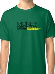 Money doesn't make you a better driver (2) Classic T-Shirt