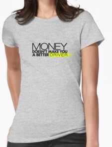 Money doesn't make you a better driver (2) Womens Fitted T-Shirt