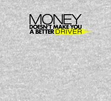 Money doesn't make you a better driver (2) Unisex T-Shirt