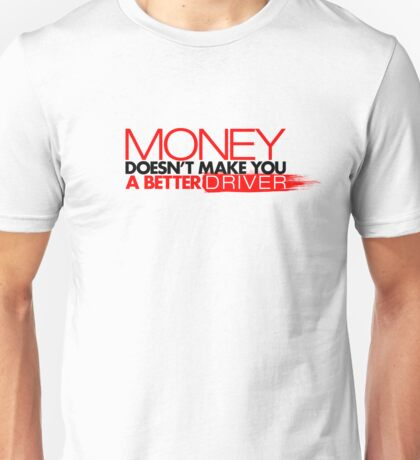 Money doesn't make you a better driver (3) Unisex T-Shirt