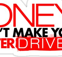 Money doesn't make you a better driver (3) Sticker