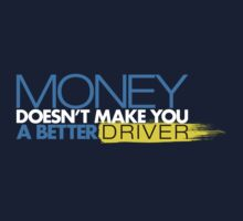 Money doesn't make you a better driver (4) Kids Tee