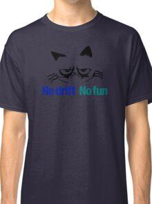 No drift No fun (2) Classic T-Shirt