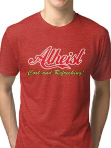 """Atheist """"Cool and Refreshing!"""" (On any color) Tri-blend T-Shirt"""