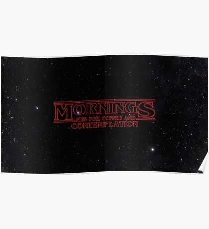 Stranger Things: Mornings are for Coffee and Contemplation Poster