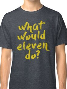 what would eleven do? Classic T-Shirt