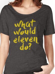 what would eleven do? Women's Relaxed Fit T-Shirt