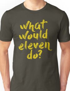 what would eleven do? T-Shirt