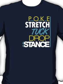POKE STRETCH TUCK DROP STANCE (4) T-Shirt