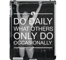 Do Daily What Others Do Occasionally iPad Case/Skin