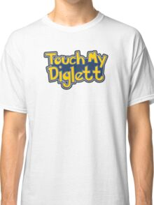 Touch My Diglette - Pokemon Go Classic T-Shirt