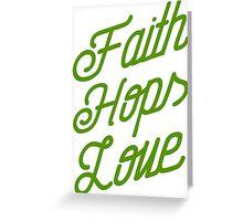 Faith, Hops, Love - Glaube, Hopfen, Liebe Greeting Card