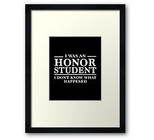 I Was An Honor Student Framed Print